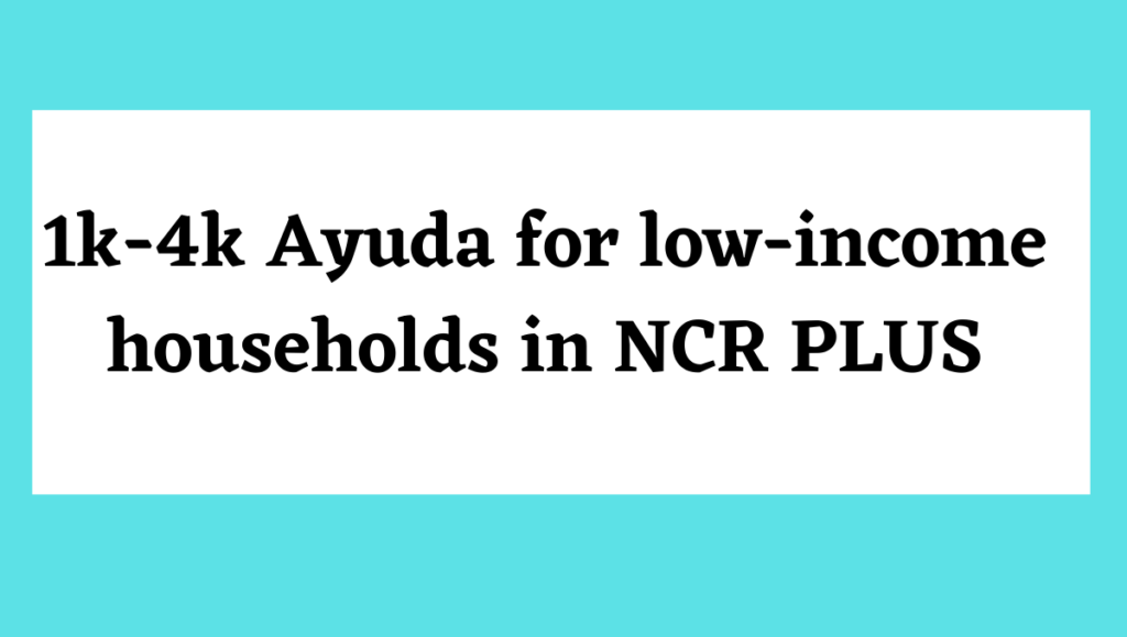 1k-4k Ayuda for low-income households in NCR PLUS